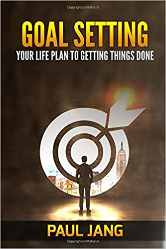 Goal Setting Your Life Plan to Getting Things Done by Paul Jang