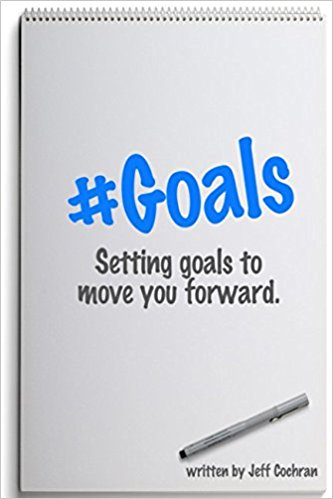 #Goals: Setting Goals to Move You Forward by Jeff Cochran