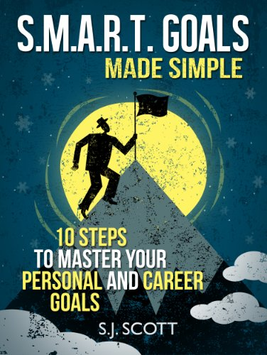 S.M.A.R.T. Goals Made Simple 10 Steps to Master Your Personal and Career Goals