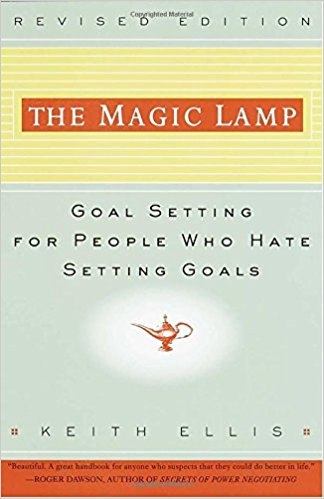 The Magic Lamp Goal Setting for People Who Hate Setting Goals by Keith Ellis